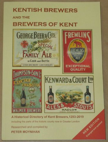 Kentish Brewers and the Brewers of Kent - A Historical Directory of Kent Brewers, by Peter Moynihan